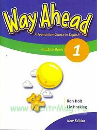 Way Ahead 1. Practice Book. A Fundation Course in English