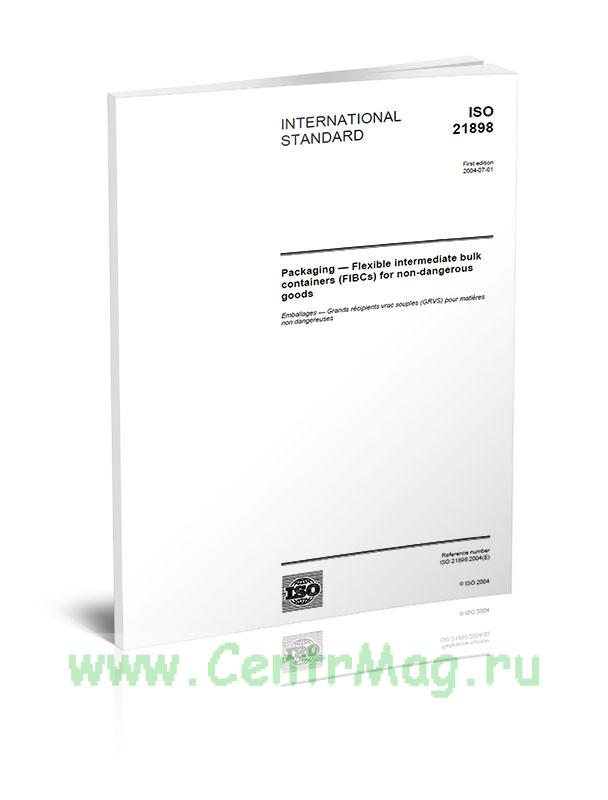 ISO 21898:2004 Упаковка. Мягкая промежуточная тара для насыпных безопасных грузов (ISO 21898:2004 Packaging – Flexibleintermediatebulkcontainers (FIBCs) fornon-dangerous goods) 2019 год. Последняя редакция