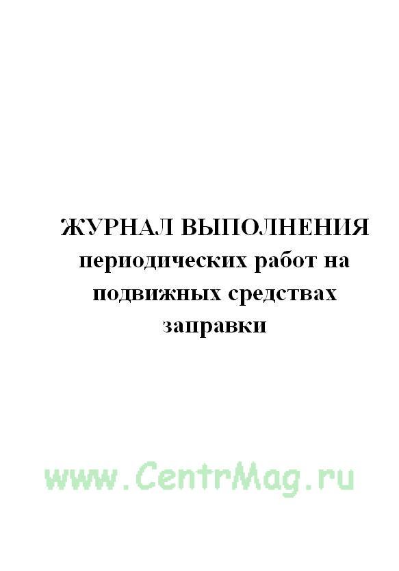 Журнал выполнения периодических работ на подвижных средствах заправки.